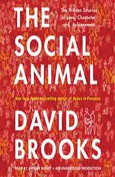 The Social Animal: The Hidden Sources of Love, Character, and Achievement, David Brooks