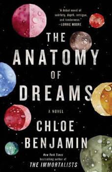 The Anatomy of Dreams: A Novel, Chloe Benjamin
