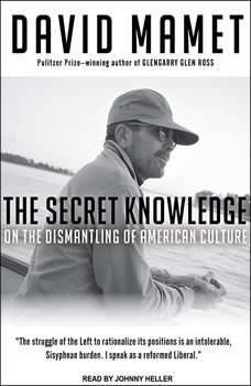 The Secret Knowledge: On the Dismantling of American Culture, David Mamet
