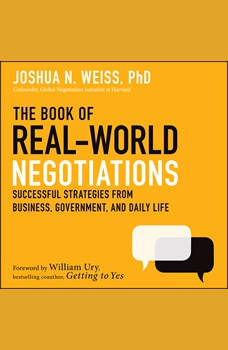 The Book of Real-World Negotiations: Successful Strategies From Business, Government, and Daily Life, Joshua N. Weiss