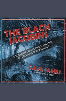 The Black Jacobins: Toussaint L'Ouverture and the San Domingo Revolution, C.L.R. James