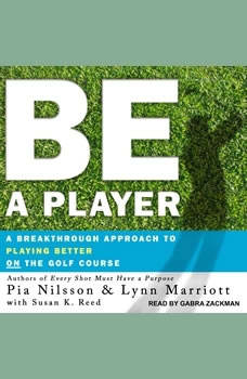 Be a Player: A Breakthrough Approach to Playing Better ON the Golf Course, Lynn Marriott