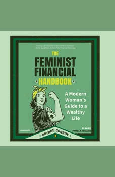 The Feminist Financial Handbook: A Modern Woman's Guide to a Wealthy Life A Modern Woman's Guide to a Wealthy Life, Brynne Conroy