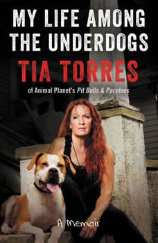 My Life Among the Underdogs: A Memoir, Tia Torres