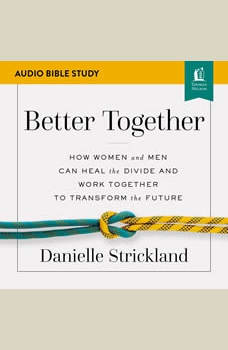 Better Together: Audio Bible Studies: Navigating the Strategic Intersection of Gender Relationships, Danielle Strickland