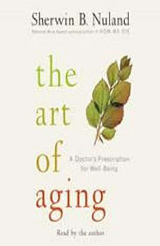 The Art of Aging: A Doctor's Prescription for Well-Being, Sherwin B. Nuland