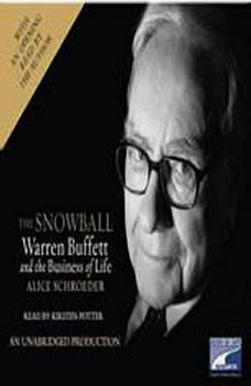 The Snowball: Warren Buffett and the Business of Life Warren Buffett and the Business of Life, Alice Schroeder