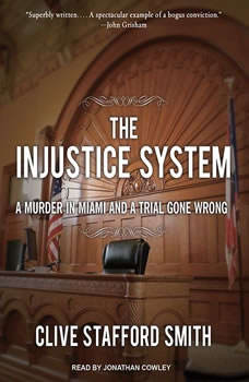 The Injustice System: A Murder in Miami and a Trial Gone Wrong A Murder in Miami and a Trial Gone Wrong, Clive Stafford Smith