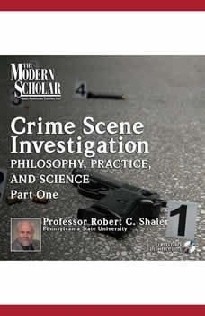 The Philosophy, Practice, and Science of Crime Scene Investigation: Part One  , Robert C. Shaler
