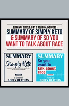Summary Bundle: Diet & Religion: Includes Summary of Simply Keto & Summary of So You Want to Talk About Race, Abbey Beathan