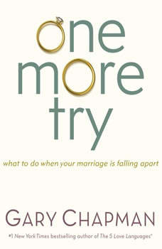 One More Try: What to Do When Your Marriage is Falling Apart What to Do When Your Marriage is Falling Apart, Gary Chapman