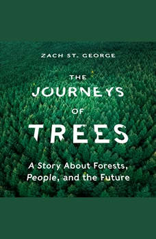 The Journeys of Trees: A Story about Forests, People, and the Future, Zach St. George
