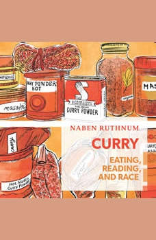Curry: Eating, Reading, and Race, Naben Ruthnum