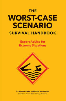 The Worst-Case Scenario Survival Handbook: Expert Advice for Extreme Situations, Joshua Piven