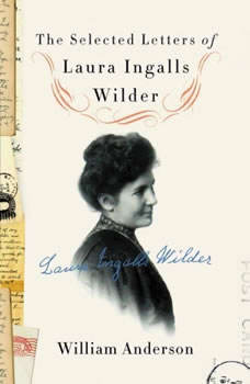 The Selected Letters of Laura Ingalls Wilder, William Anderson