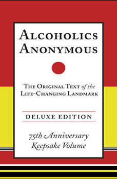 Alcoholics Anonymous Deluxe Edition: The Original Text of the Life-Changing Landmark, Deluxe Edition, Bill W.