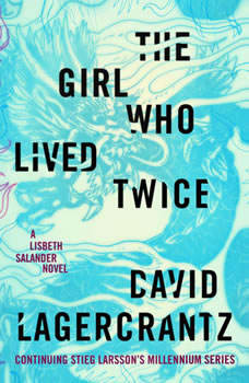 The Girl Who Lived Twice: A Lisbeth Salander novel, continuing Stieg Larsson's Millennium Series A Lisbeth Salander novel, continuing Stieg Larsson's Millennium Series, David Lagercrantz