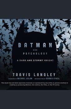 Batman and Psychology: A Dark and Stormy Knight, Travis Langley