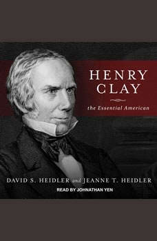 Henry Clay: The Essential American, David S. Heidler
