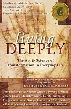 Living Deeply: The Art and Science of Transformation in Everyday Life, Marilyn Mandala Schlitz