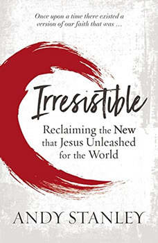 Irresistible: Reclaiming the New that Jesus Unleashed for the World Reclaiming the New that Jesus Unleashed for the World, Andy Stanley