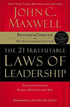 The 21 Irrefutable Laws of Leadership: Follow Them and People Will Follow You Follow Them and People Will Follow You, John C. Maxwell