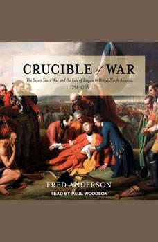 Crucible of War: The Seven Years' War and the Fate of Empire in British North America, 1754-1766, Fred Anderson