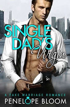 Single Dad's Virgin: A Fake Marriage Romance, Penelope Bloom