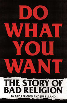 Do What You Want: The Story of Bad Religion, Jim Ruland