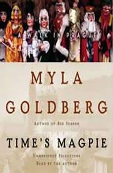 Time's Magpie: A Walk in Prague, Myla Goldberg