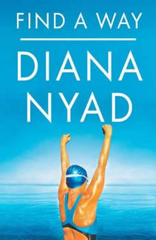 Find a Way: One Wild and Precious Life One Wild and Precious Life, Diana Nyad