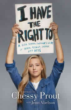 I Have the Right To: A High School Survivor's Story of Sexual Assault, Justice, and Hope, Chessy Prout