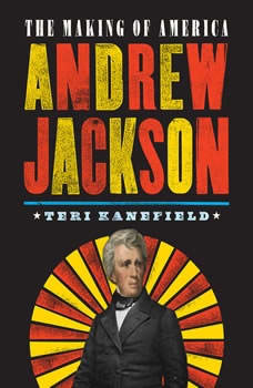 Andrew Jackson: The Making of America, Teri Kanefield