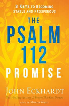 The Psalm 112 Promise: 8 Keys to Becoming Stable and Prosperous, John Eckhardt