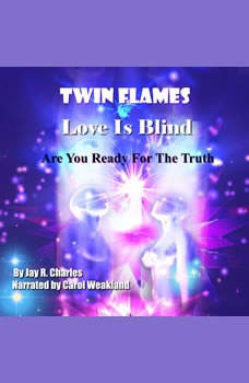 Twin Flames Love is Blind: Are You Ready For The Truth?, Jay R. Charles