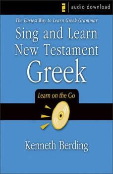 Sing and Learn New Testament Greek: The Easiest Way to Learn Greek Grammar, Kenneth Berding