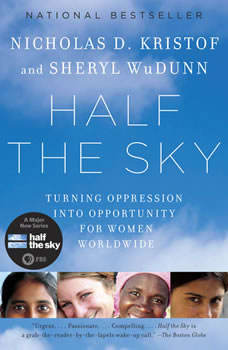 Half the Sky: Turning Oppression into Opportunity for Women Worldwide, Nicholas D. Kristof