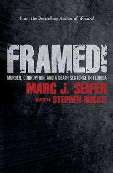Framed!: Murder, Corruption, and a Death Sentence in Florida, Stephen Rosati