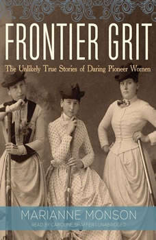 Frontier Grit: The Unlikely True Stories of Daring Pioneer Women, Marianne Monson