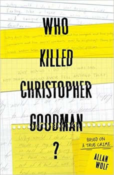 Who Killed Christopher Goodman?: Based on a True Crime, Allan Wolf