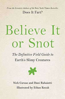 Believe It or Snot: The Definitive Field Guide to Earth's Slimy Creatures, Nick Caruso