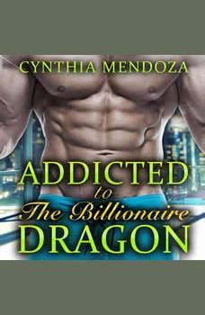 Dragon Shifter Romance: Addicted to The Billionaire Dragon: Menage, MMF, Billionaire Romance, Paranormal Fantasy, Cynthia Mendoza