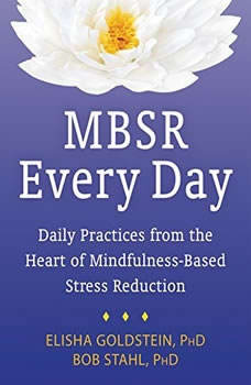 MBSR Every Day: Daily Practices from the Heart of Mindfulness-Based Stress Reduction, Elisha Goldstein, PhD