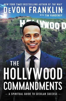 The Hollywood Commandments: A Spiritual Guide to Secular Success A Spiritual Guide to Secular Success, DeVon Franklin