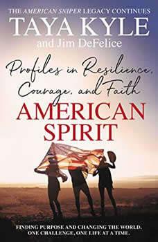 American Spirit: Profiles in Resilience, Courage, and Faith Profiles in Resilience, Courage, and Faith, Taya Kyle
