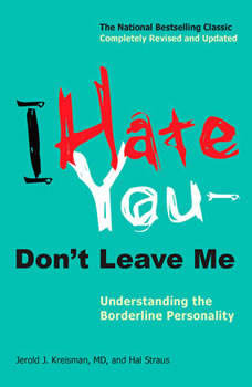 I Hate You--Don't Leave Me: Understanding the Borderline Personality, Jerold J. Kreisman
