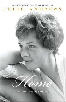 Home: A Memoir of My Early Years A Memoir of My Early Years, Julie Andrews
