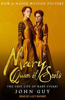 Mary Queen of Scots: The True Life of Mary Stuart, John Guy