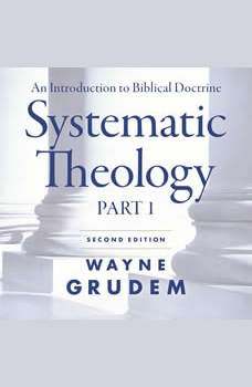 Systematic Theology, Second Edition Part 1: An Introduction to Biblical Doctrine, Wayne A. Grudem
