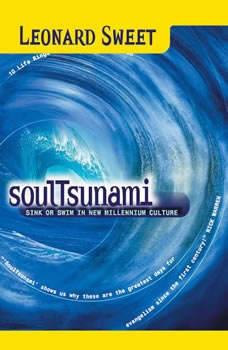SoulTsunami: Sink or Swim in New Millennium Culture Sink or Swim in New Millennium Culture, Leonard Sweet